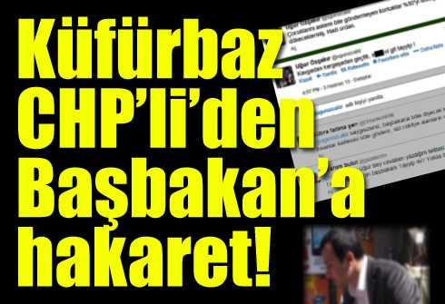 Küfürbaz CHPliden Başbakana hakaret!