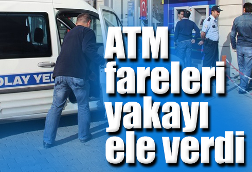 ATM fareleri yakayı ele verdi