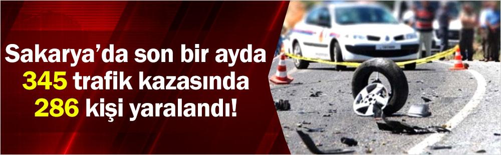 Sakarya'da son bir ayda 345 trafik kazasında 286 kişi yaralandı