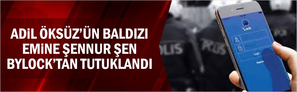 Adil Öksüz'ün baldızı Emine Şennur Şen, ByLock'tan tutuklandı