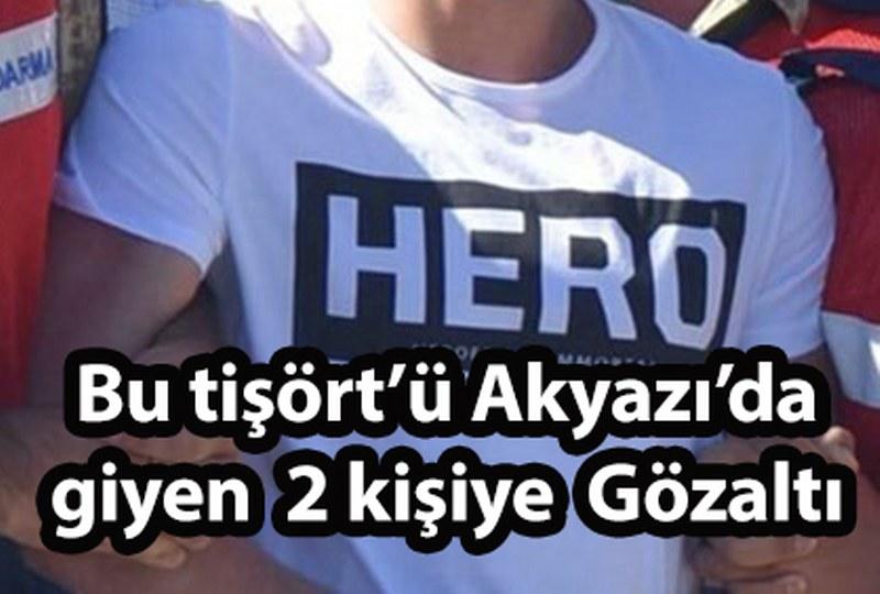 'HERO' yazılı tişört Akyazı'da! 2 Gözaltı