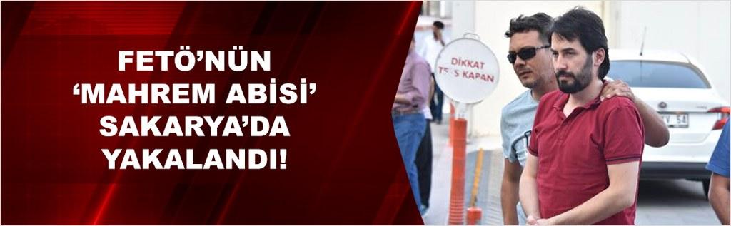 FETÖ'nün 'Mahrem Abisi' Sakarya'da yakalandı!